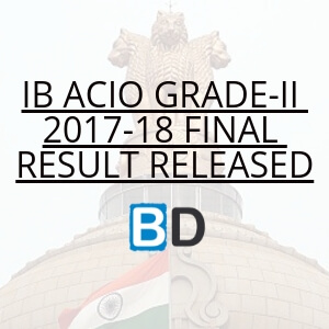IB ACIO Grade-II 2017-18 Final Result Released : Check Now