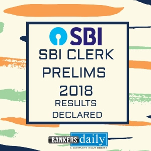 SBI CLERK PRELIMS EXAM 2018 - Results Released - Bankersdaily