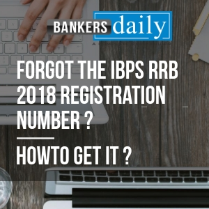 Forgot the IBPS RRB 2018 Registration Number - How to get it ?