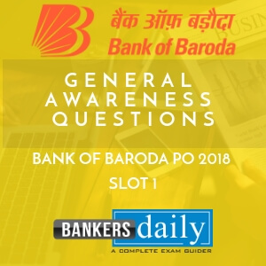 General Awareness Questions asked in bank of Baroda PO 2018 - Slot 1