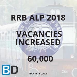 RRB ALP 2018 - Vacancies Increased - 60000 - Bankersdaily