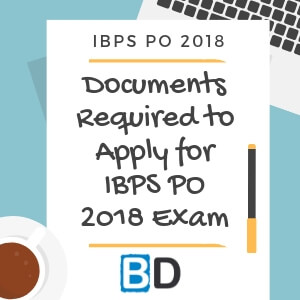 Documents Required to Apply for IBPS PO 2018 Exam