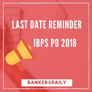 LAST-DATE-REMINDER - IBPS PO 2018