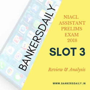 NIACL Assistant Prelims Exam 2018 - Slot 3 - Day 1