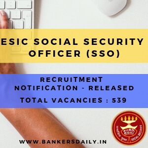 ESIC Social Security Officer (SSO) 2018 Recruitment Notification – 539 Posts