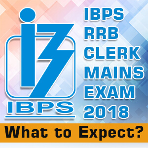 IBPS RRB CLERK MAINS EXAM 2018 - What to Expect ?