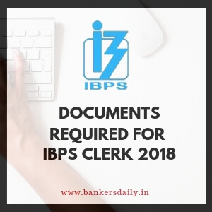 IBPS CLERK 2018 : IMPORTANT DOCUMENTS REQUIRED DURING APPLICATION PROCESS - Bankersdaily