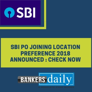 SBI PO Joining Location Preference 2018 Announced : Check Now