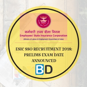ESIC SSO Recruitment 2018: Prelims Exam Date Announced - Bankersdaily