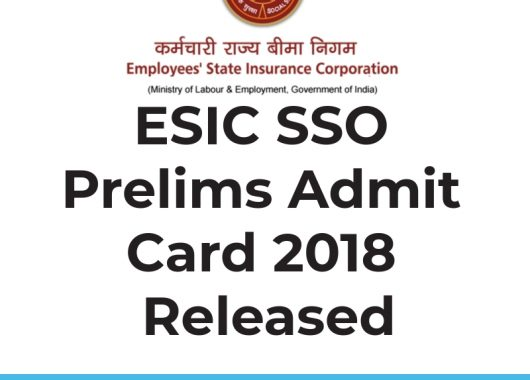 ESIC SSO Prelims Admit Card 2018 Released : Download Now