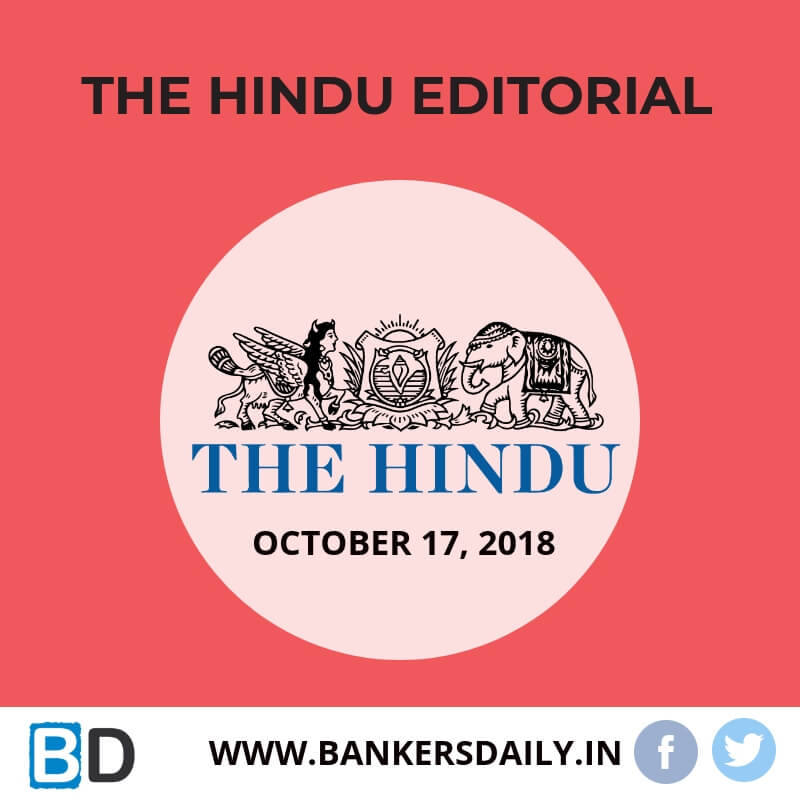 THE HINDU EDITORIAL : OCTOBER 17, 2018