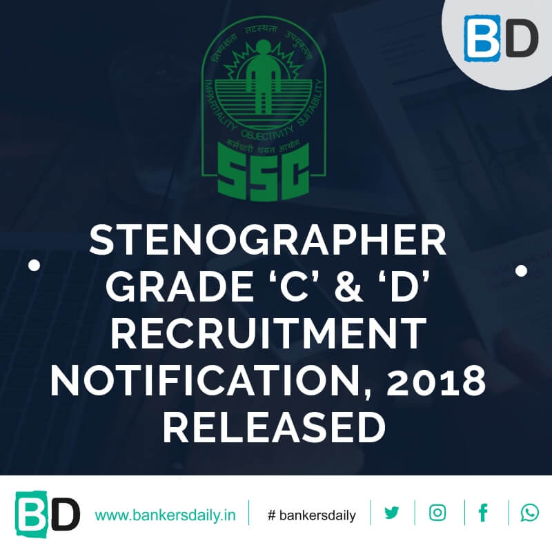 STENOGRAPHER GRADE 'C' & 'D' RECRUITMENT NOTIFICATION, 2018 RELEASED - Bankersdaily