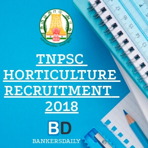TNPSC HORTICULTURE RECRUITMENT 2018 - Bankersdaily