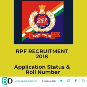RPF Recruitment 2018 : Roll Number & Application Status Released - Bankersdaily