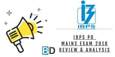 IBPS PO MAINS EXAM 2018 REVIEW, ANALYSIS AND QUESTIONS ASKED IN EXAM – November 18, 2018