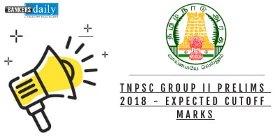 TNPSC Group II Prelims 2018 - Expected Cutoff Marks - Bankersdaily