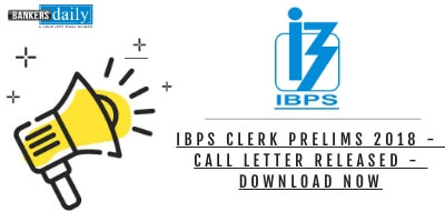 IBPS CLERK Prelims 2018 - Call Letter Released - Download Now - Bankersdaily