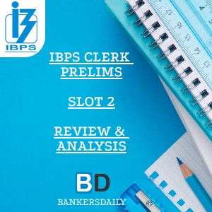 IBPS CLERK PRELIMS EXAM 2018 REVIEW, ANALYSIS AND QUESTIONS ASKED IN EXAM-SLOT 2 -SHIFT 2 - December 8, 2018