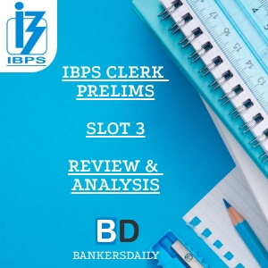 IBPS CLERK PRELIMS EXAM 2018 REVIEW, ANALYSIS AND QUESTIONS ASKED IN EXAM-SLOT 3 -SHIFT 3 - December 9, 2018