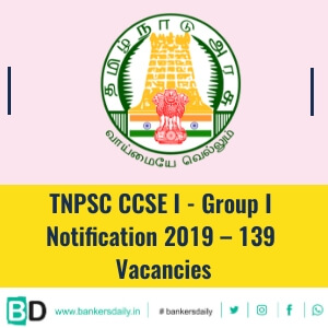 TNPSC CCSE I - Group I Notification 2019 – 139 Vacancies