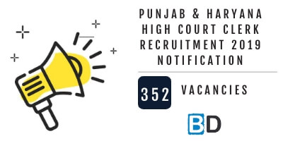 Punjab & Haryana High Court Clerk Recruitment 2019 Notification - 352 Vacancies