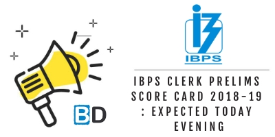 IBPS Clerk Prelims Score Card 2018-19 : Expected Today Evening