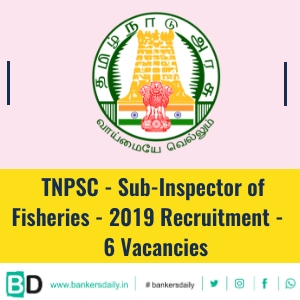 TNPSC - Sub-Inspector of Fisheries - 2019 Recruitment - 6 Vacancies