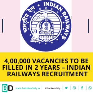 4,00,000 Vacancies to be filled in 2 Years – Indian Railways Recruitment - Bankersdaily