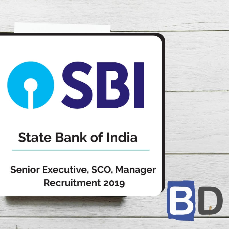 SBI Senior Executive, SCO, Manager Recruitment 2019: 44 Posts - Bankersdaily