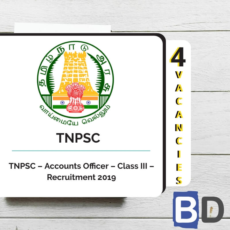 TNPSC – Accounts Officer – Class III – Recruitment 2019 – 4 Vacancies - Bankersdaily