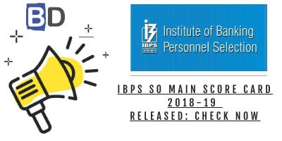 IBPS SO Main Score Card 2018-19 Released: Check Now - Bankersdaily