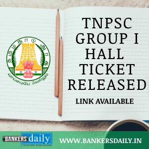 TNPSC Group I Prelims 2019 : Hall Ticket Released : Download Now