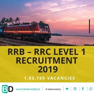 RRB – RRC Level 1 Recruitment Notification 2019 – 1,03,769 Vacancies
