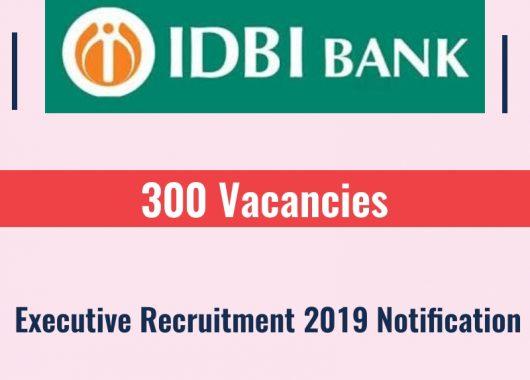 IDBI Bank Executive Recruitment 2019 Notification- 300 Vacancies