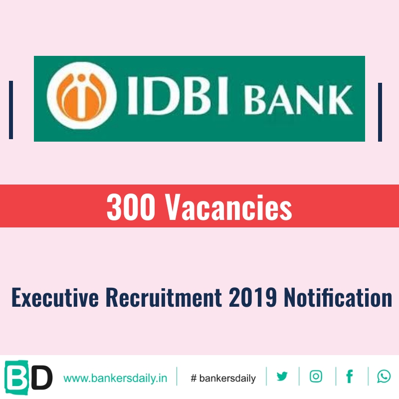 IDBI Bank Executive Recruitment 2019 Notification - 300 Vacancies