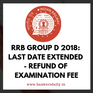 RRB Group D 2018: Last Date Extended - Refund of Examination Fee