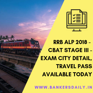 RRB ALP 2018 - CBAT Stage III - Exam City Detail, Travel Pass Available Today