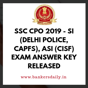 SSC CPO 2019 - SI (Delhi Police, CAPFs), ASI (CISF) Exam Answer Key Released