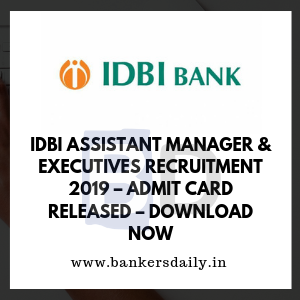 IDBI Assistant Manager & Executives Recruitment 2019 – Admit Card Released – Download Now