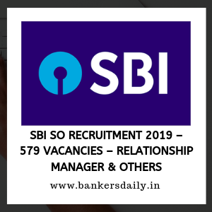 SBI SO Recruitment 2019 – 579 Vacancies – Relationship Manager & Others
