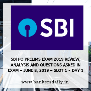 SBI PO PRELIMS EXAM 2019 REVIEW, ANALYSIS AND QUESTIONS ASKED IN EXAM – JUNE 8, 2019 – SLOT 1 - Day 1