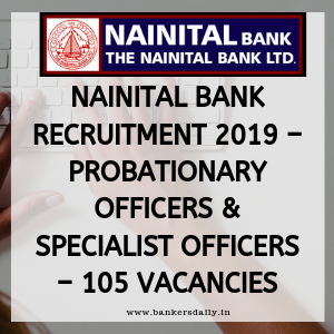 Nainital Bank Recruitment 2019 – Probationary Officers & Specialist Officers – 130Vacancies