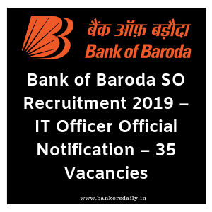 Bank of Baroda SO Recruitment 2019 – IT Officer Official Notification – 35 Vacancies