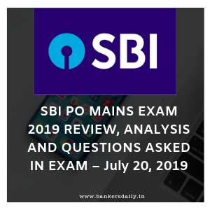 SBI PO MAINS EXAM 2019 REVIEW, ANALYSIS AND QUESTIONS ASKED IN EXAM – July 20, 2019