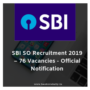 SBI SO Recruitment 2019 – 76 Vacancies - Official Notification