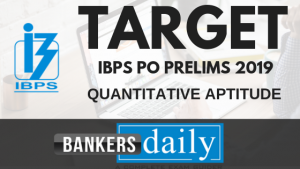 TARGET IBPS PO PRELIMS 2019 - QUANTS Day 1