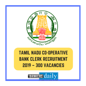 Tamil Nadu Co-operative Bank Clerk Recruitment 2019 – 300 Vacancies