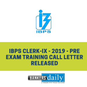 IBPS Clerk-IX - 2019 - Pre Exam Training Call Letter Released