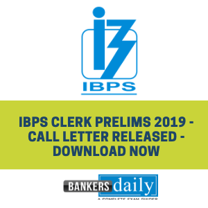 IBPS CLERK Prelims 2019 - Call Letter Released - Download Now