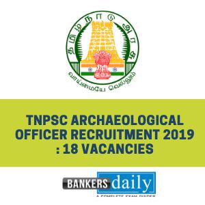 TNPSC Archaeological Officer Recruitment 2019 : 18 Vacancies